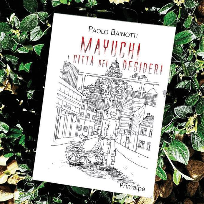 Tra fantasy e fantascienza Paolo Bainotti: Mayuchi città dei desideri
